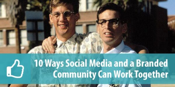 How to Make Social Media and Branded Community Work Together