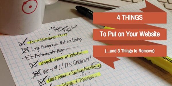 4 Things to Put on Your Website (and 3 Things to Get Rid of Right Away)
