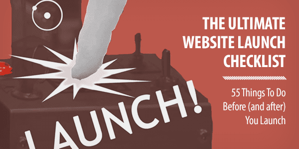 The Ultimate Website Launch Checklist: 55 Things To Do Before (and after) You Launch