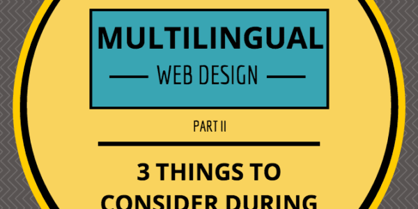 Multilingual Web Design (Part II)  –  3 Things to Consider During the Process