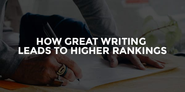 How Great Writing Leads To High Rankings There Are 4 Specific Reasons